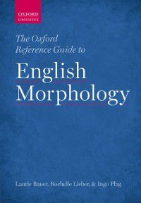 Oxford Reference Guide to English Morphology, Ingo Plag, Laurie Bauer, Rochelle Lieber