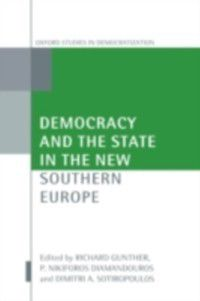 Oxford Studies in Democratization: Democracy and the State in the New Southern Europe