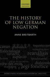 Oxford Studies in Diachronic and Historical Linguistics: History of Low German Negation, Anne Breitbarth