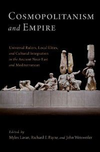 Oxford Studies in Early Empires: Cosmopolitanism and Empire, Myles Lavan, Richard E. Payne, John Weisweiler