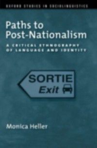 Oxford Studies in Sociolinguistics: Paths to Post-Nationalism, Monica Heller