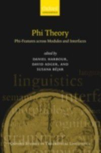 Oxford Studies in Theoretical Linguistics: Phi Theory: Phi-Features Across Modules and Interfaces