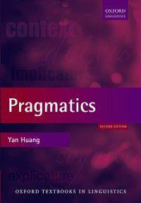 Oxford Textbooks in Linguistics: Pragmatics, Yan Huang