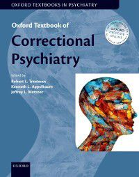 Oxford Textbooks in Psychiatry: Oxford Textbook of Correctional Psychiatry