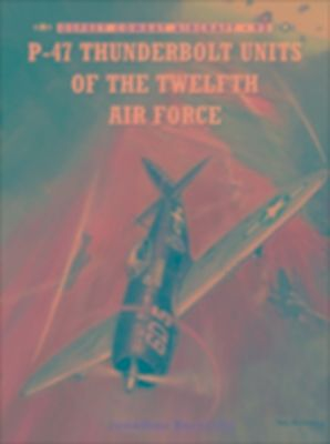 P-47 Thunderbolt Units of the Twelfth Air Force, Jonathan Bernstein