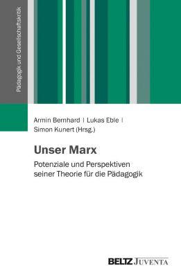 Pädagogik und Gesellschaftskritik: Unser Marx