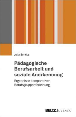 Pädagogische Berufsarbeit und soziale Anerkennung, Julia Schütz