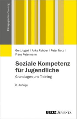 Pädagogisches Training: Soziale Kompetenz für Jugendliche, Franz Petermann, Anke Rehder, Gert Jugert, Peter Notz