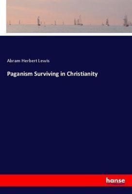 Paganism Surviving in Christianity, Abram Herbert Lewis