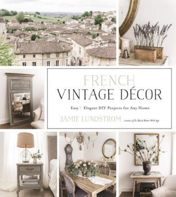 Page Street Publishing: French Vintage Decor, Jamie Lundstrom