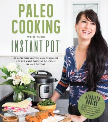 Page Street Publishing: Paleo Cooking With Your Instant Pot, Jennifer Robins