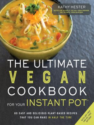 Page Street Publishing: The Ultimate Vegan Cookbook for Your Instant Pot, Kathy Hester