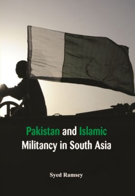 Pakistan and Islamic Militancy in South Asia, Syed Ramsey