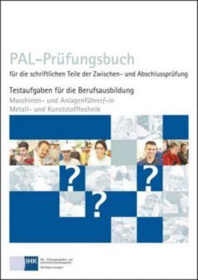 PAL-Prüfungsbuch für die schriftlichen Teile der Zwischen- und Abschlussprüfung: Maschinen- und Anlagenführer/-in Metall- und Kunststofftechnik