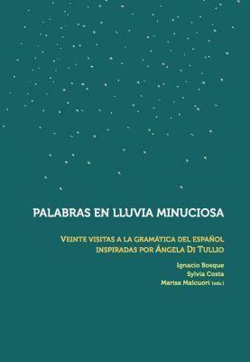 Palabras en lluvia minuciosa : veinte visitas a la gramática del español inspiradas por Ángela Di Tullio