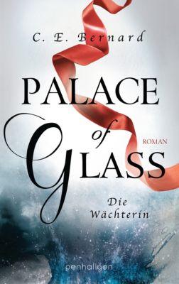 Palace-Saga: Palace of Glass - Die Wächterin, C. E. Bernard
