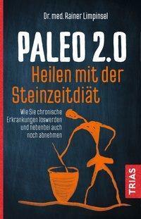 Paleo 2.0 - heilen mit der Steinzeitdiät - Rainer Limpinsel |