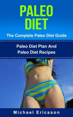 Paleo Diet - The Complete Paleo Diet Guide: Paleo Diet Plan And Paleo Diet Recipes, Dr. Michael Ericsson