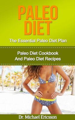 Paleo Diet: The Essential Paleo Diet Plan: Paleo Diet Cookbook And Paleo Diet Recipes, Dr. Michael Ericsson