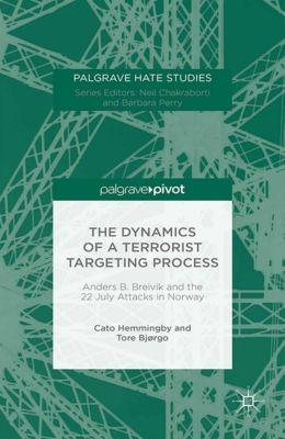 Palgrave Hate Studies: The Dynamics of a Terrorist Targeting Process, Cato Hemmingby, Tore Bjørgo