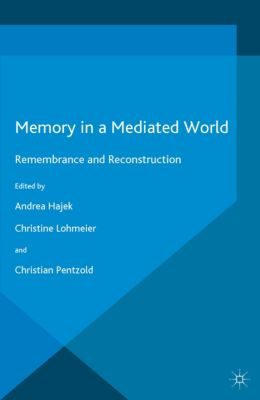 Palgrave Macmillan Memory Studies: Memory in a Mediated World