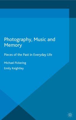 Palgrave Macmillan Memory Studies: Photography, Music and Memory, Michael Pickering, Emily Keightley