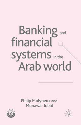 Palgrave Macmillan Studies in Banking and Financial Institutions: Banking and Financial Systems in the Arab World, P. Molyneux, M. Iqbal