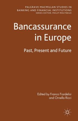 Palgrave Macmillan Studies in Banking and Financial Institutions: Bancassurance in Europe, Ornella Ricci
