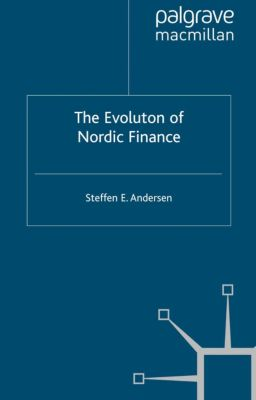 Palgrave Macmillan Studies in Banking and Financial Institutions: The Evolution of Nordic Finance, Steffen Elkiær Andersen