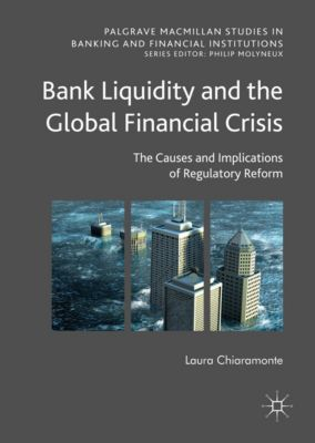 Palgrave Macmillan Studies in Banking and Financial Institutions: Bank Liquidity and the Global Financial Crisis, Laura Chiaramonte
