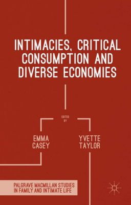Palgrave Macmillan Studies in Family and Intimate Life: Intimacies, Critical Consumption and Diverse Economies