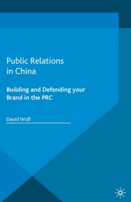 Palgrave Pocket Consultants: Public Relations in China, D. Wolf