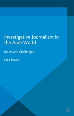 Palgrave Studies in Communication for Social Change: Investigative Journalism in the Arab World, Saba Bebawi