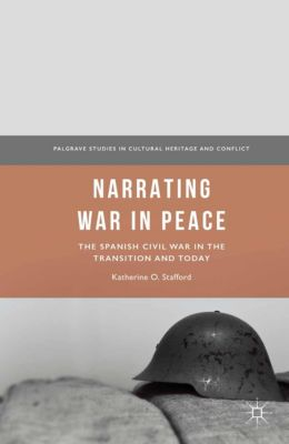 Palgrave Studies in Cultural Heritage and Conflict: Narrating War in Peace, Katherine O. Stafford