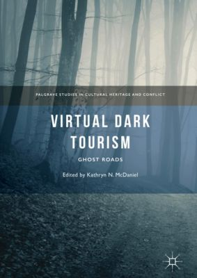 Palgrave Studies in Cultural Heritage and Conflict: Virtual Dark Tourism