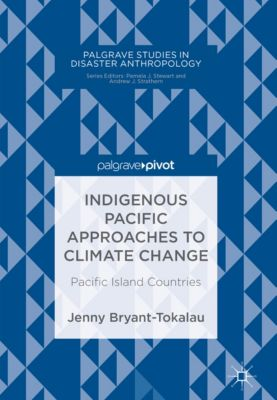 Palgrave Studies in Disaster Anthropology: Indigenous Pacific Approaches to Climate Change, Jenny Bryant-Tokalau