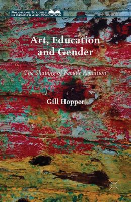 Palgrave Studies in Gender and Education: Art, Education and Gender, Gill Hopper