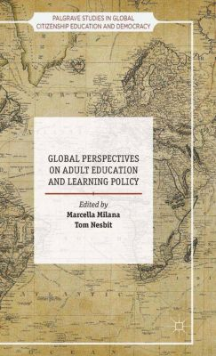 Palgrave Studies in Global Citizenship Education and Democracy: Global Perspectives on Adult Education and Learning Policy