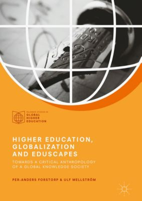 Palgrave Studies in Global Higher Education: Higher Education, Globalization and Eduscapes, Per-Anders Forstorp, Ulf Mellström