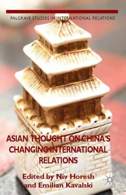 Palgrave Studies in International Relations: Asian Thought on China's Changing International Relations, Emilian Kavalski
