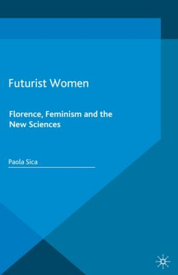 Palgrave Studies in Modern European Literature: Futurist Women, Paola Sica