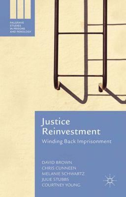 Palgrave Studies in Prisons and Penology: Justice Reinvestment, David Brown, Chris Cunneen, Courtney Young, Julie Stubbs, Melanie Schwartz