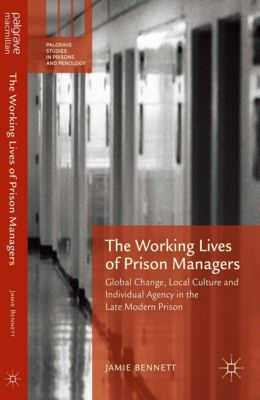 Palgrave Studies in Prisons and Penology: The Working Lives of Prison Managers, Jamie Bennett