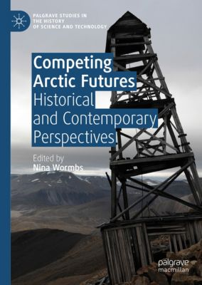 Palgrave Studies in the History of Science and Technology: Competing Arctic Futures