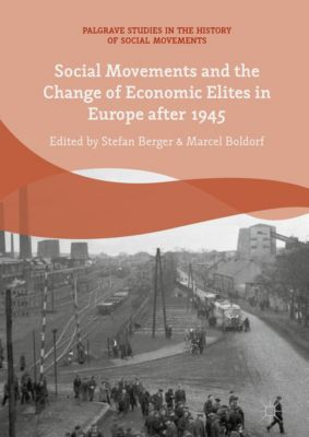 Palgrave Studies in the History of Social Movements: Social Movements and the Change of Economic Elites in Europe after 1945