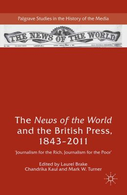 Palgrave Studies in the History of the Media: The News of the World and the British Press, 1843-2011