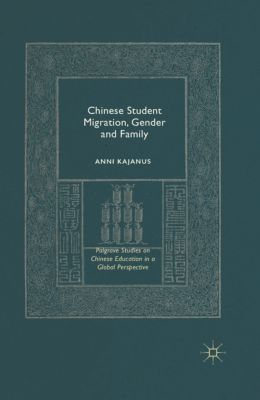 Palgrave Studies on Chinese Education in a Global Perspective: Chinese Student Migration, Gender and Family, Anni Kajanus