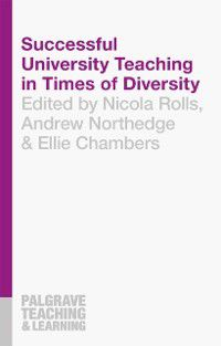 Palgrave Teaching and Learning: Successful University Teaching in Times of Diversity, Andrew Northedge, Ellie Chambers, Nicola Rolls