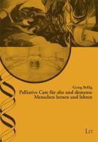 Palliative Care für alte und demente Menschen lernen und lehren, Georg Bollig
