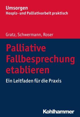 Palliative Fallbesprechung etablieren, Meike Schwermann, Traugott Roser, Margit Gratz